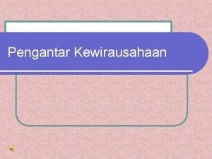 Pengantar Kewirausahaan Kewirausahaan berasal dari kata dasar wirausaha