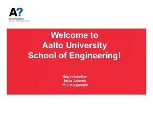 Welcome to Aalto University School of Engineering Brje