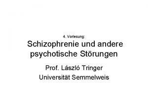 4 Vorlesung Schizophrenie und andere psychotische Strungen Prof