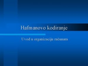 Hafmanovo kodiranje Uvod u organizaciju raunara Kodovi mogu