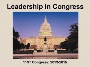 Leadership in Congress 113 th Congress 2013 2015