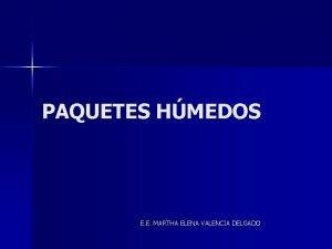 PAQUETES HMEDOS E E MARTHA ELENA VALENCIA DELGADO