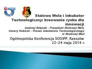 Stalowa Wola i Inkubator Technologiczny kreowanie rynku dla