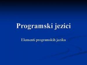 Programski jezici Elementi programskih jezika Elementi programskih jezika