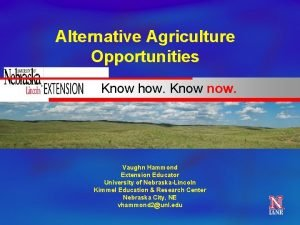 Alternative Agriculture Opportunities Know how Know now Vaughn