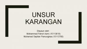 UNSUR KARANGAN Disusun oleh Mohammad Fahcri Azmi 15113619