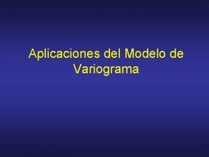 Aplicaciones del Modelo de Variograma Aplicaciones v Definir