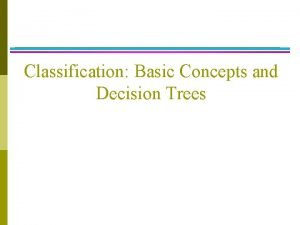 Classification Basic Concepts and Decision Trees Classification Definition