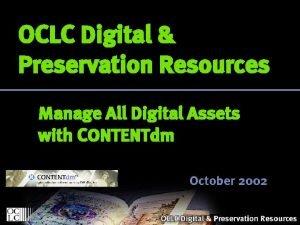 OCLC Digital Preservation Resources Manage All Digital Assets