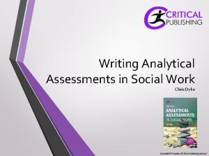 Writing Analytical Assessments in Social Work Chris Dyke