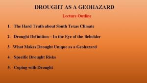 DROUGHT AS A GEOHAZARD Lecture Outline 1 The