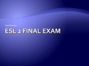 Test Review ESL 2 FINAL EXAM Part 1