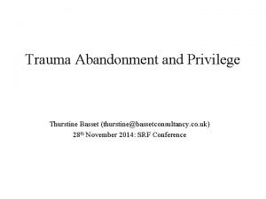 Trauma Abandonment and Privilege Thurstine Basset thurstinebassetconsultancy co