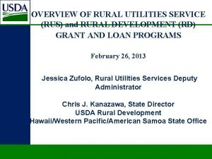 OVERVIEW OF RURAL UTILITIES SERVICE RUS and RURAL