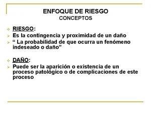 ENFOQUE DE RIESGO CONCEPTOS v v RIESGO Es