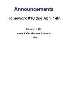 Announcements Homework 10 due April 14 th Derive