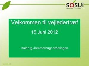 Velkommen til vejledertrf 15 Juni 2012 AalborgJammerbugtafdelingen Program