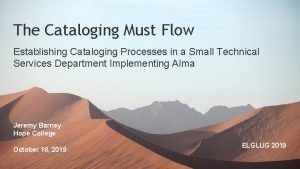 The Cataloging Must Flow Establishing Cataloging Processes in