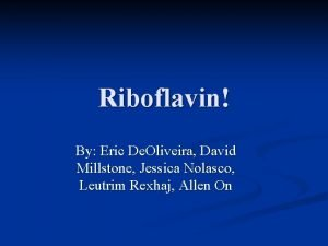 Riboflavin By Eric De Oliveira David Millstone Jessica
