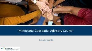 Minnesota Geospatial Advisory Council December 11 2019 Welcome