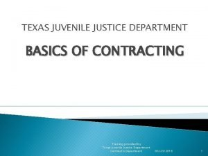TEXAS JUVENILE JUSTICE DEPARTMENT BASICS OF CONTRACTING Training