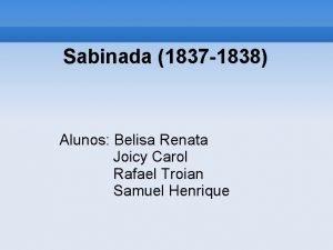 Sabinada 1837 1838 Alunos Belisa Renata Joicy Carol