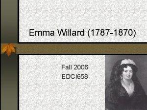 Emma Willard 1787 1870 Fall 2006 EDCI 658