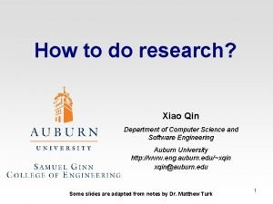 How to do research Xiao Qin Department of