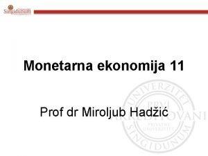 Monetarna ekonomija 11 Prof dr Miroljub Hadi SADRAJ