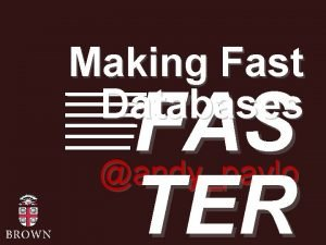 Making Fast Databases FAS TER andypavlo Fast Cheap