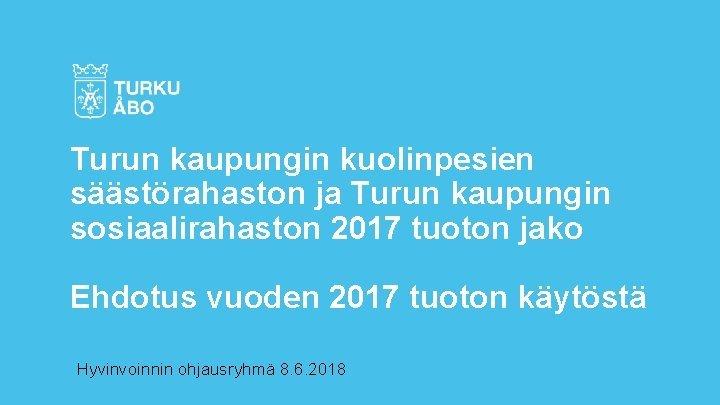 Turun kaupungin kuolinpesien sstrahaston ja Turun kaupungin sosiaalirahaston