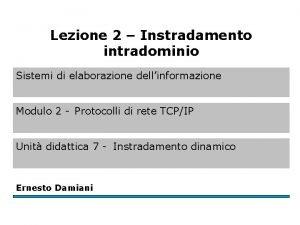 Lezione 2 Instradamento intradominio Sistemi di elaborazione dellinformazione