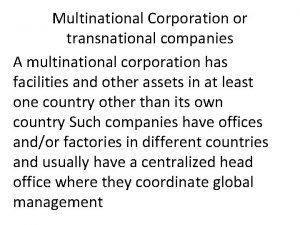 Multinational Corporation or transnational companies A multinational corporation