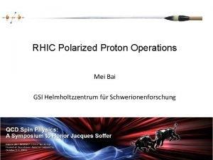 RHIC Polarized Proton Operations Mei Bai GSI Helmholtzzentrum