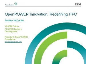Open POWER Innovation Redefining HPC Bradley Mc Credie