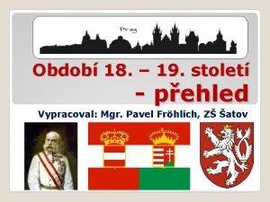 Obdob 18 19 stolet pehled Vypracoval Mgr Pavel