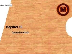 Kapittel 19 Operative tiltak Kapittel 19 Lringsml Hvorfor