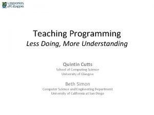 Teaching Programming Less Doing More Understanding Quintin Cutts