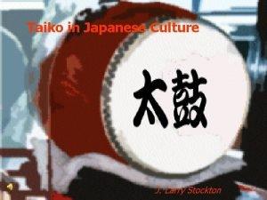 Taiko in Japanese Culture J Larry Stockton Taiko