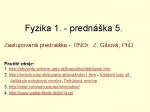 Fyzika 1 prednka 5 Zastupovan prednka RNDr Z