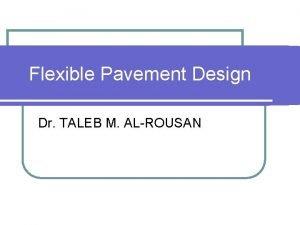 Flexible Pavement Design Dr TALEB M ALROUSAN Pavement