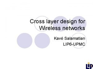 Cross layer design for Wireless networks Kav Salamatian