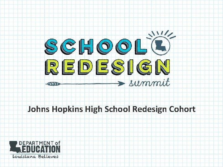 Johns Hopkins High School Redesign Cohort Johns Hopkins