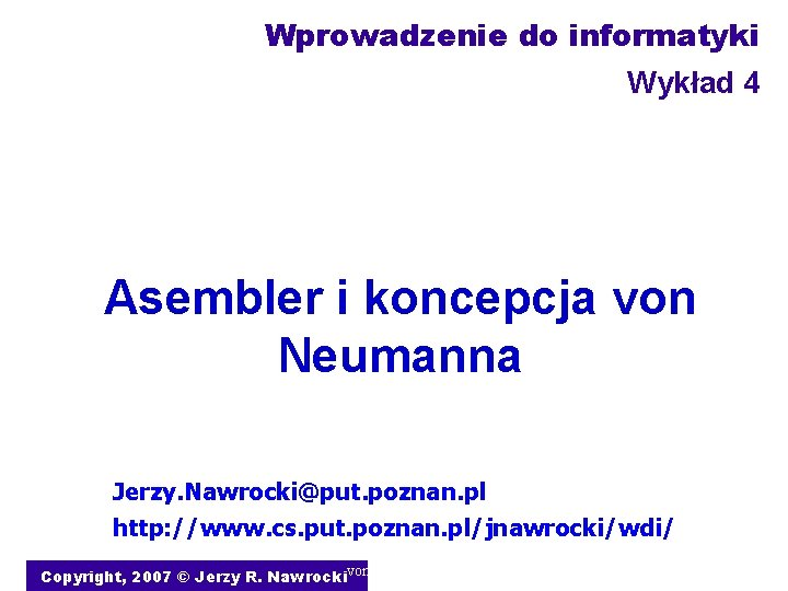 Wprowadzenie do informatyki Wykad 4 Asembler i koncepcja