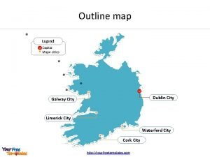 Outline map Legend Capital Major cities Dublin City