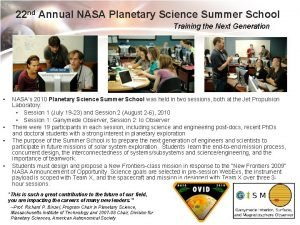 22 nd Annual NASA Planetary Science Summer School