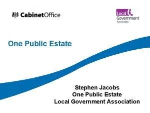 One Public Estate Stephen Jacobs One Public Estate