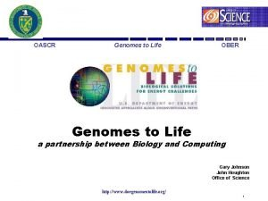 OASCR Genomes to Life OBER Genomes to Life