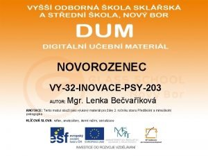 NOVOROZENEC VY32 INOVACEPSY203 AUTOR Mgr Lenka Bevakov ANOTACE