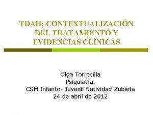 TDAH CONTEXTUALIZACIN DEL TRATAMIENTO Y EVIDENCIAS CLNICAS Olga